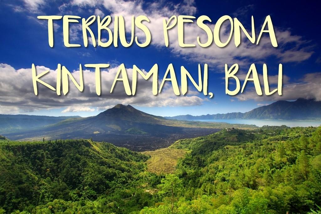 Terbius Pesona Kintamani, Bali