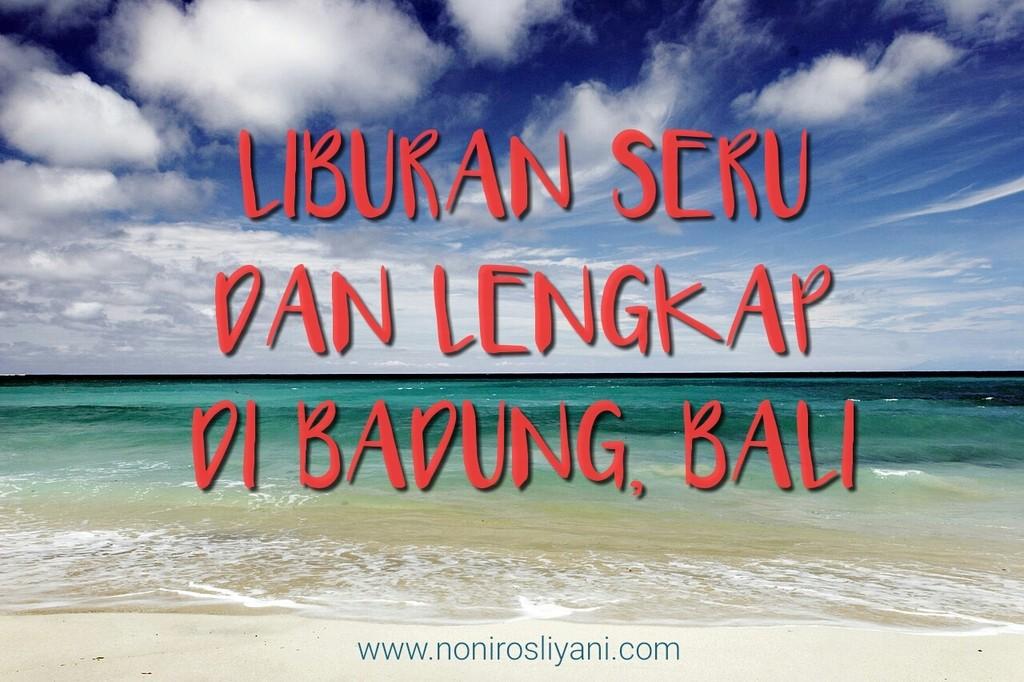 Liburan Seru dan Lengkap di Badung, Bali