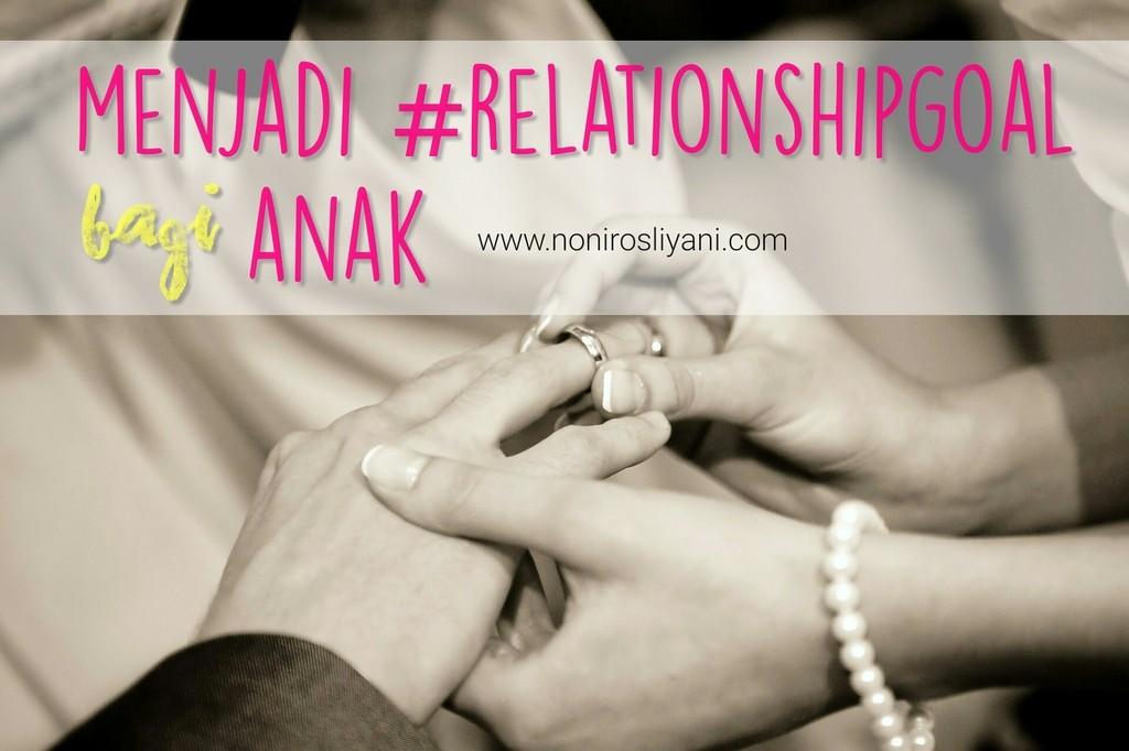 Menjadi Relationship Goal Bagi Anak Kita