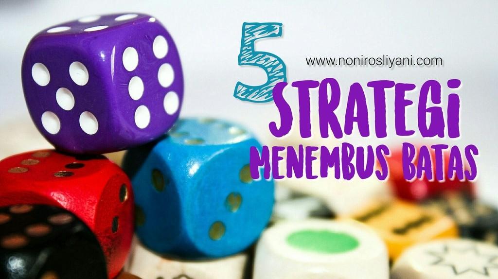 5 Strategi Bekerja Keras, Menembus Batas